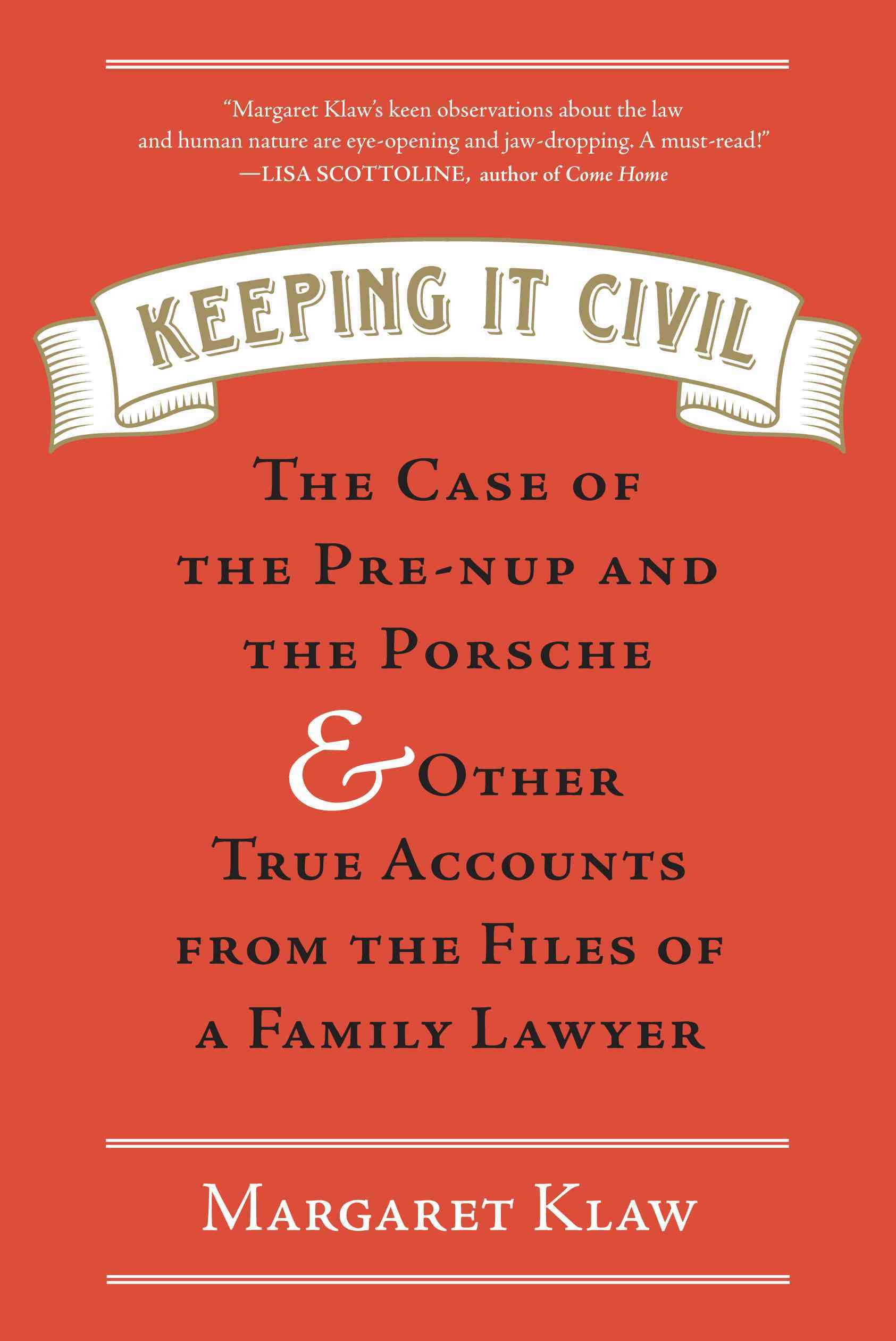 Keeping It Civil: The Case of the Pre-nup and the Porsche & Other True Accounts from the Files of a Family Lawyer (Hardcover)