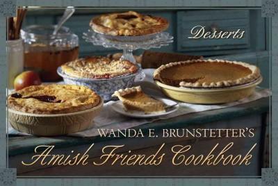 Wanda E. Brunstetter's Amish Friends Cookbook: Desserts (Hardcover)