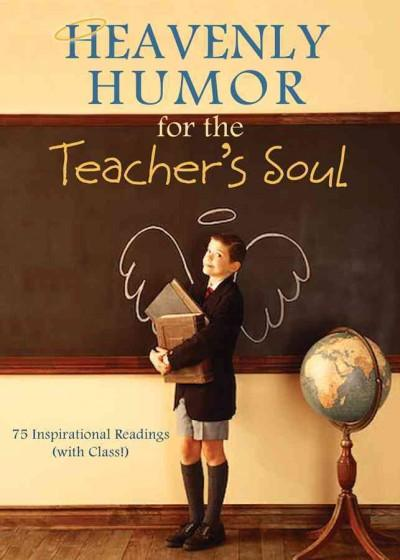 Heavenly Humor for the Teacher's Soul: 75 Inspirational Readings (with Class!) (Paperback)