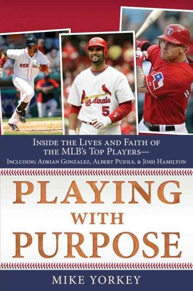 Playing with Purpose: Inside the Lives and Faith of the Major Leagues' Top Players--Including Adrian Gonzalez, Al... (Hardcover)