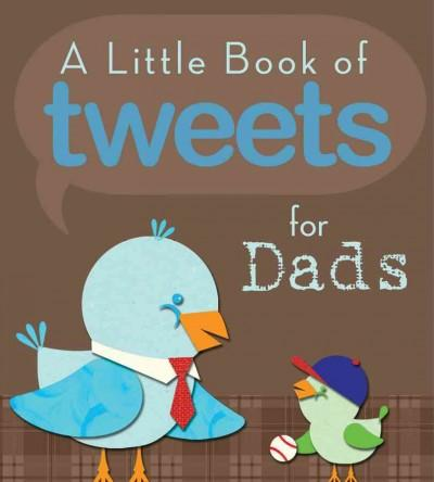 A Little Book of Tweets for Dads: 140 Bits of Inspiration in 140 Characters or Less (Paperback)