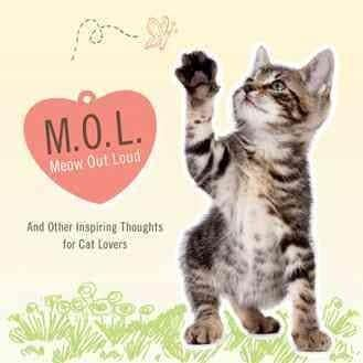 M.O.L. Meow Out Loud: And Other Inspiring Thoughts for Cat Lovers (Hardcover)