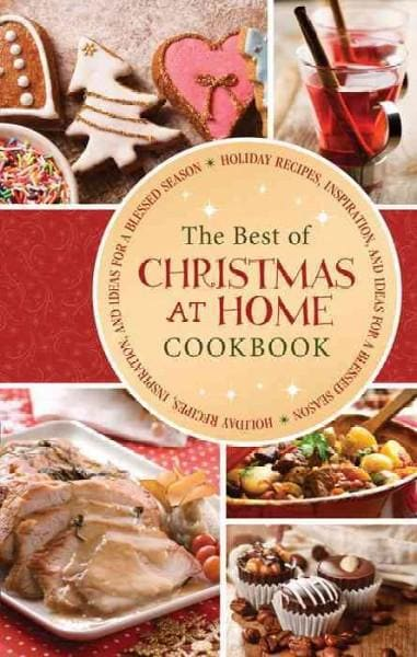 The Best of Christmas at Home Cookbook: Holiday Recipes, Inspiration, and Ideas for a Blessed Season (Paperback)