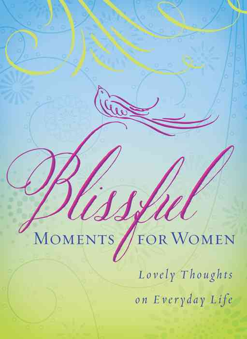 Blissful Moments for Women: Lovely Thoughts on Everyday Life (Paperback)