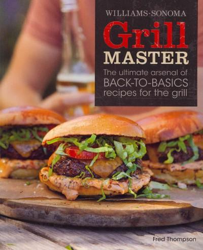 Williams-Sonoma Grill Master: The Ultimate Arsenal of Back-to-Basics Recipes for the Grill (Paperback)