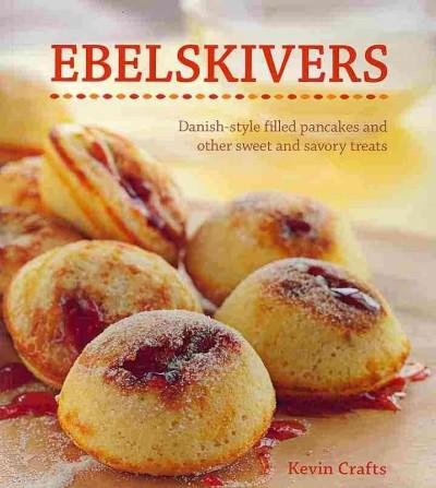Ebelskivers: Danish-Style Filled Pancakes and other Sweet and Savory Treats (Paperback)