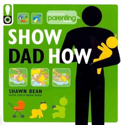 Show Dad How: The New Dad's Guide to Baby's First Year (Paperback)