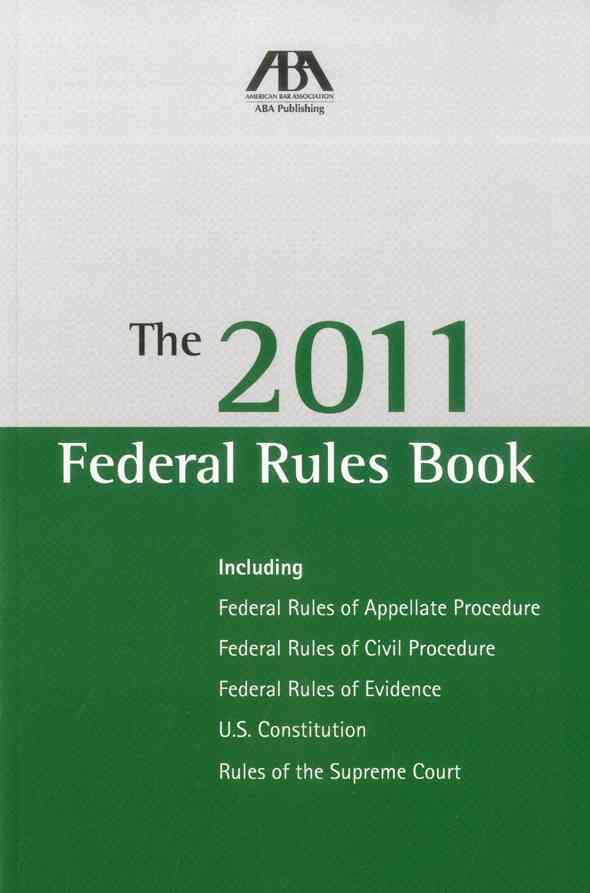 The 2011 Federal Rules Book: Including Federal Rules of Appellate Procedure, Federal Rules of Civil Procedure, Fe... (Paperback)