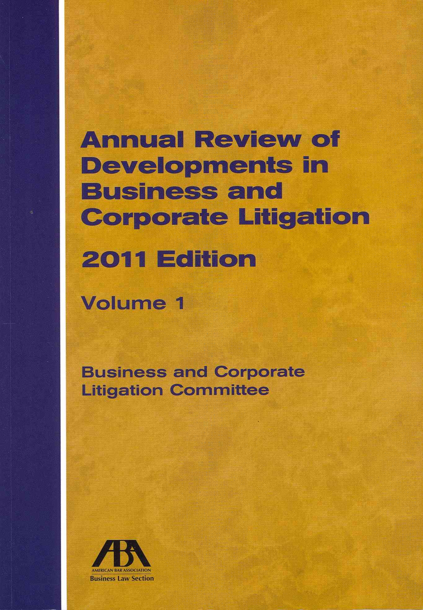Annual Review of Developments in Business and Corporate Litigation 2011