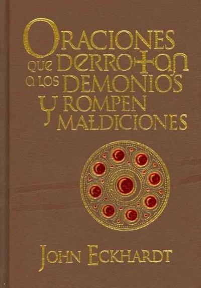 Oraciones que Derrotan a Los Demonios y Rompen Maldiciones / Prayers That Rout Demons and Break Curses: Book 1 (Hardcover)