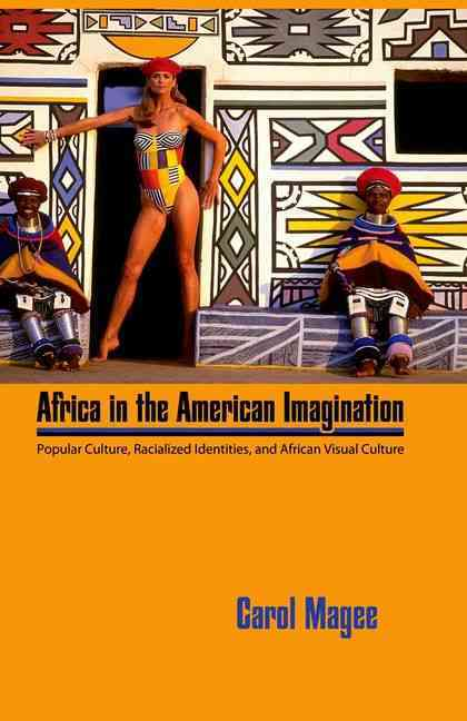 Africa in the American Imagination: Popular Culture, Radicalized Identities, and African Visual Culture (Hardcover)