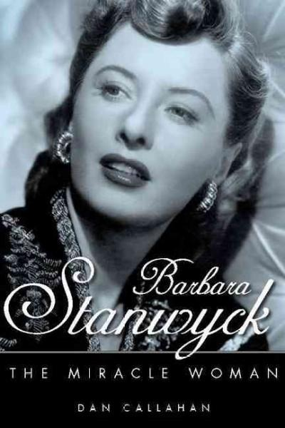 Barbara Stanwyck: The Miracle Woman (Hardcover)