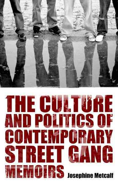 The Culture and Politics of Contemporary Street Gang Memoirs (Hardcover)