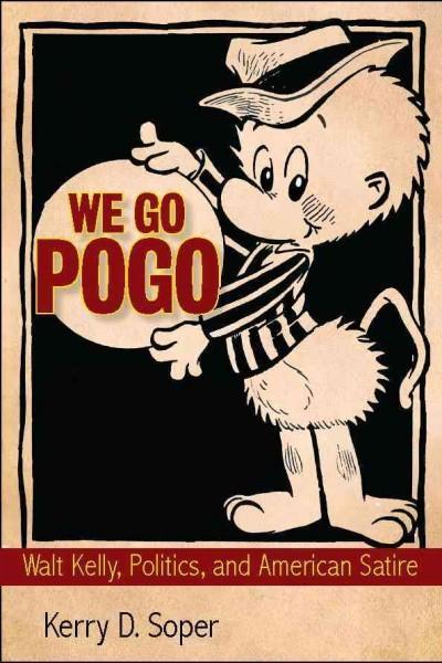 We Go Pogo: Walt Kelly, Politics, and American Satire (Hardcover)
