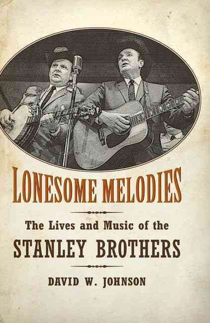 Lonesome Melodies: The Lives and Music of the Stanley Brothers (Hardcover)