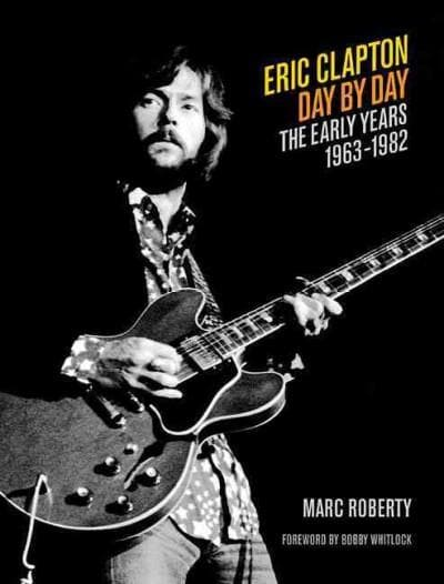 Eric Clapton - Day by Day: The Early Years, 1963-1982 (Hardcover)