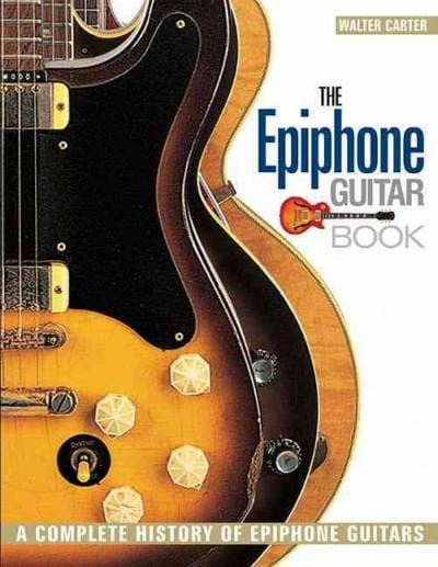 The Epiphone Guitar Book: A Complete History of Epiphone Guitars (Paperback)