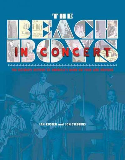 The Beach Boys in Concert: The Ultimate History of America's Band on Tour and Onstage (Hardcover)