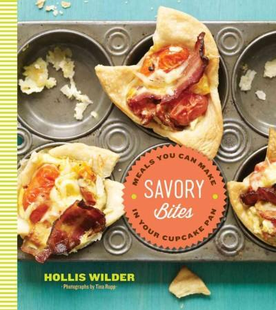 Savory Bites: Meals You Can Make in Your Cupcake Pan (Hardcover)