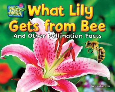 What Lily Gets from Bee: And Other Pollination Facts (Hardcover)