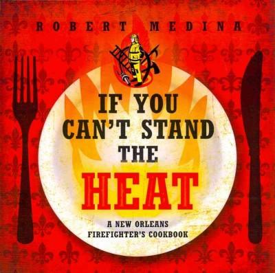 If You Can't Stand the Heat: A New Orleans Firefighter's Cookbook (Paperback)