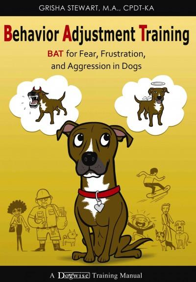 Behavior Adjustment Training: BAT for Fear, Frustration, and Aggression in Dogs (Paperback)