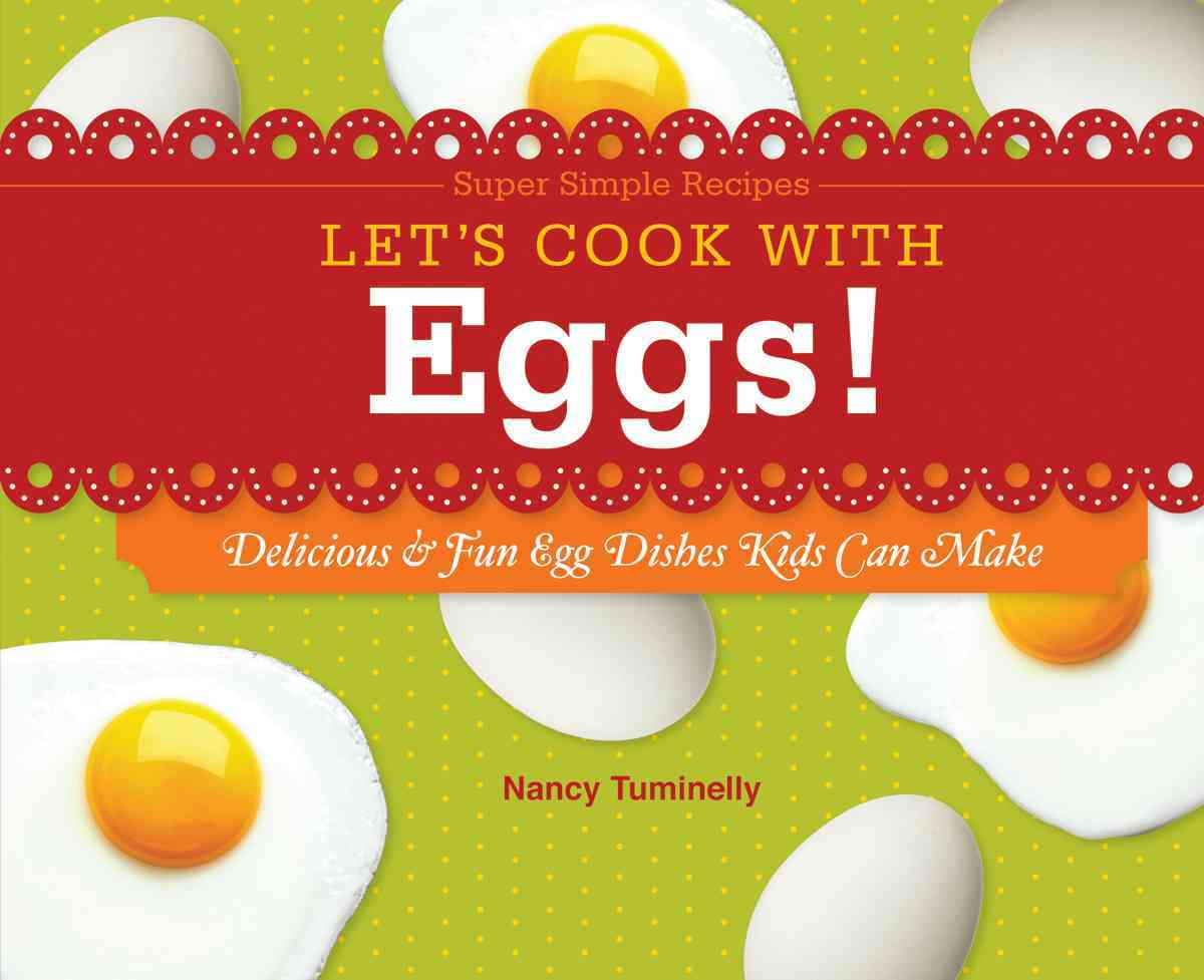 Let's Cook with Eggs!: Delicious & Fun Egg Dishes Kids Can Make (Hardcover)
