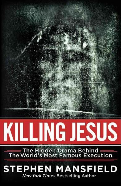 Killing Jesus: The Unknown Conspiracy Behind the World's Most Famous Execution (Hardcover)