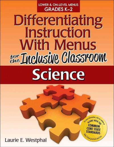 Differentiating Instruction With Menus for the Inclusive Classroom: Science: Lower & On-level Menus Grades K-2 (Paperback)