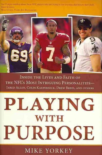 Playing With Purpose: Inside the Lives and Faith of the NFL's Most Intriguing Personalities - Jared Allen, Colin ... (Hardcover)