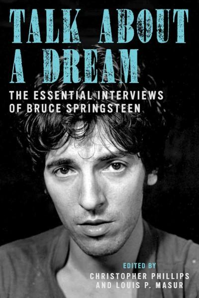 Talk About a Dream: The Essential Interviews of Bruce Springsteen (Paperback)