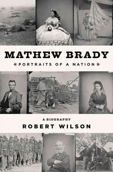 Mathew Brady: Portraits of a Nation (Hardcover)