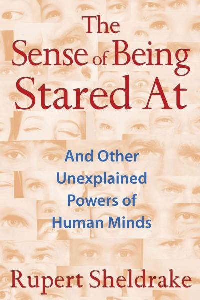 The Sense of Being Stared At: And Other Unexplained Powers of Human Minds (Paperback)