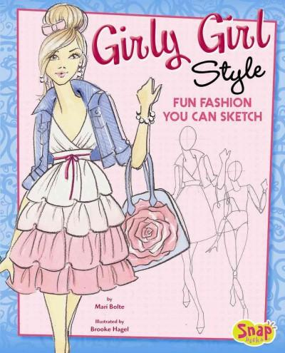 Girly Girl Style: Fun Fashions You Can Sketch (Hardcover)