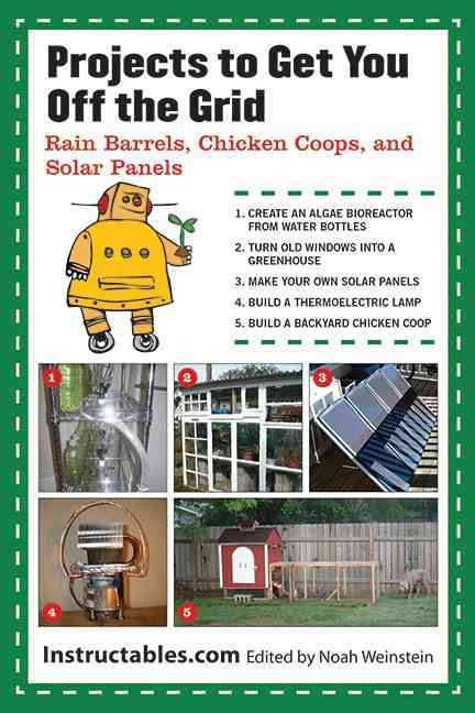 Projects to Get You Off the Grid: Rain Barrels, Chicken Coops, and Solar Panels (Paperback)