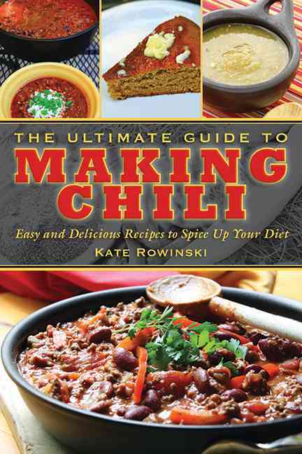 The Ultimate Guide to Making Chili: Easy and Delicious Recipes to Spice Up Your Diet (Hardcover)