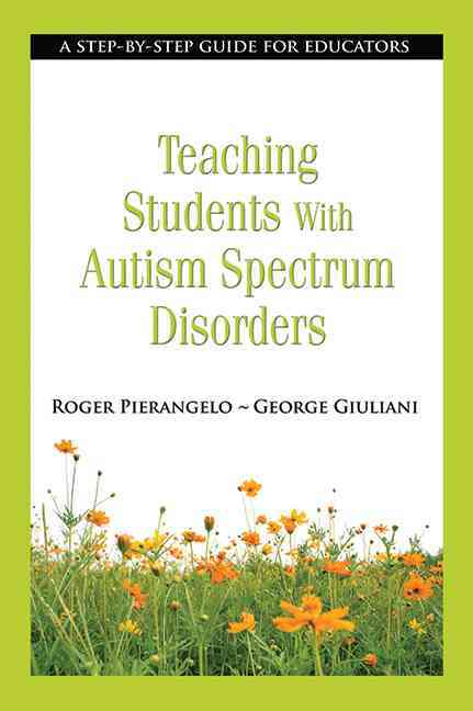 Teaching Students With Autism Spectrum Disorders: A Step-by-Step Guide for Educators (Paperback)