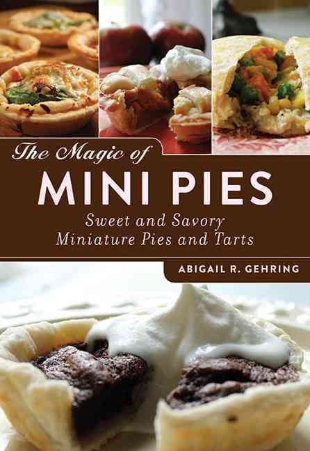 The Magic of Mini Pies: Sweet and Savory Miniature Pies and Tarts (Paperback)