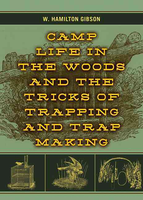 Camp Life in the Woods and the Tricks of Trapping and Trap Making (Paperback)
