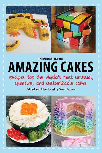 Amazing Cakes: Recipes for the World's Most Unusual, Creative, and Customizable Cakes (Paperback)