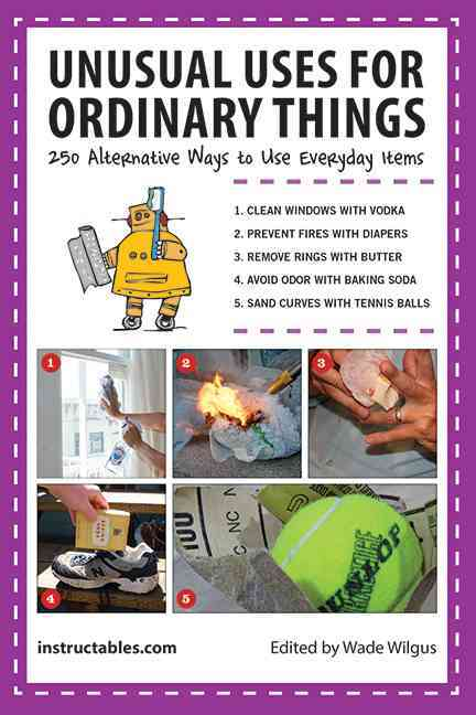Unusual Uses for Ordinary Things: 250 Alternative Ways to Use Everyday Items (Paperback)