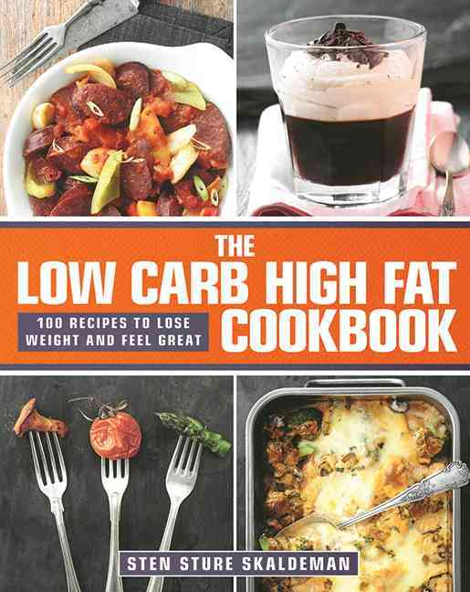 The Low Carb High Fat Cookbook: 100 Recipes to Lose Weight and Feel Great (Hardcover)