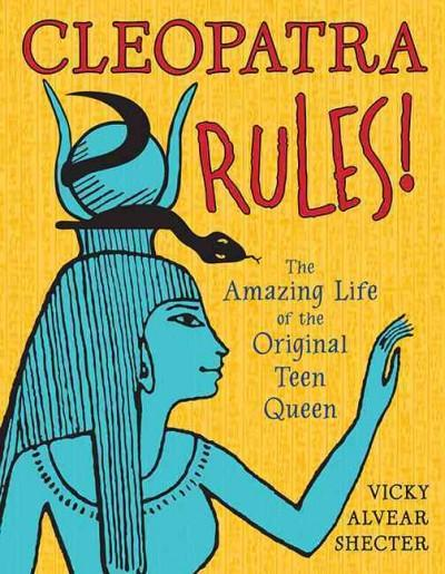 Cleopatra Rules!: The Amazing Life of the Original Teen Queen (Paperback)