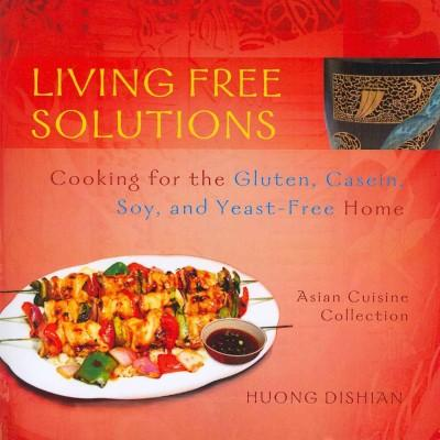 Living Free Solutions: Cooking for the Gluten, Casein, Soy, and Yeast Free Home (Paperback)