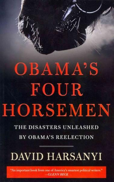 Obama's Four Horsemen: The Disasters Unleashed by Obama's Reelection (Hardcover)
