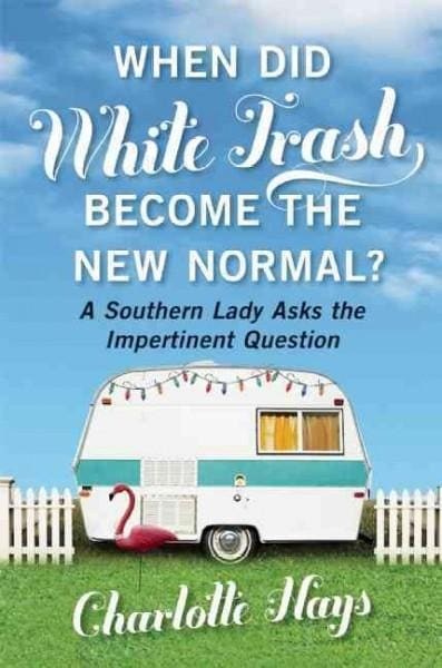 When Did White Trash Become the New Normal?: A Southern Lady Asks the Impertinent Question (Hardcover)