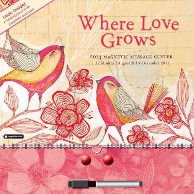 Where Love Grows Magnetic Message Center 2014 Calendar (Calendar)