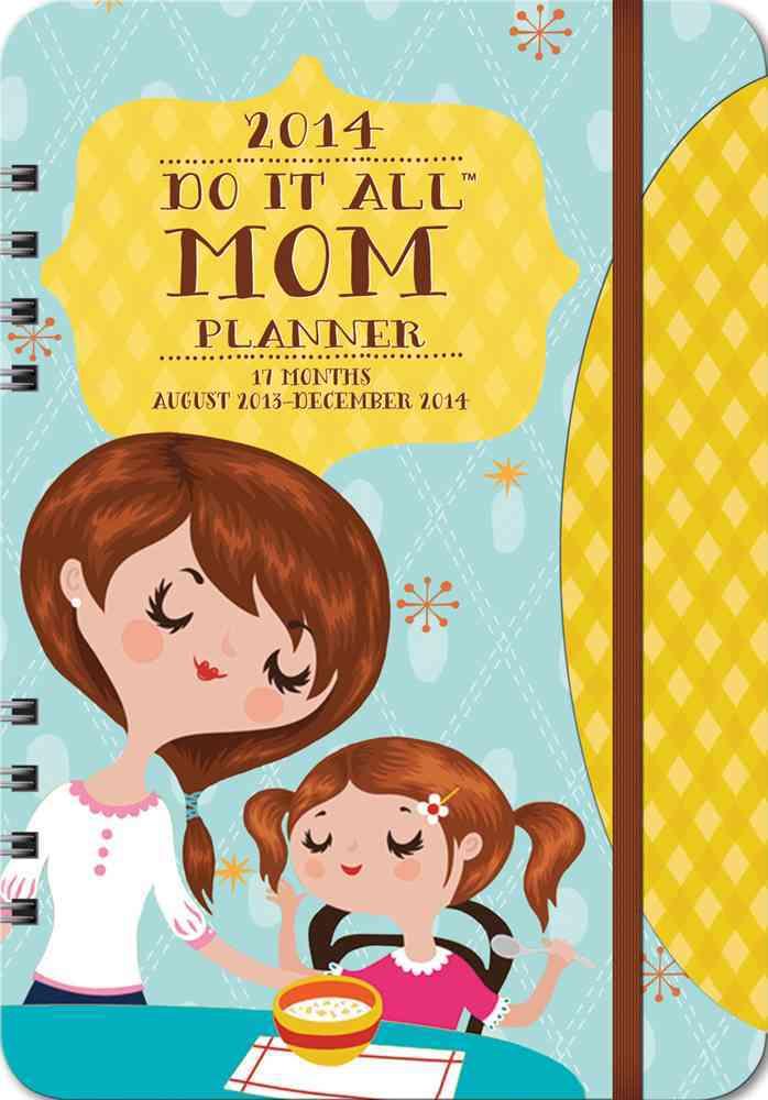 2014 Do It All Mom Planner 17 Months: August 2013-December 2014 (Calendar)