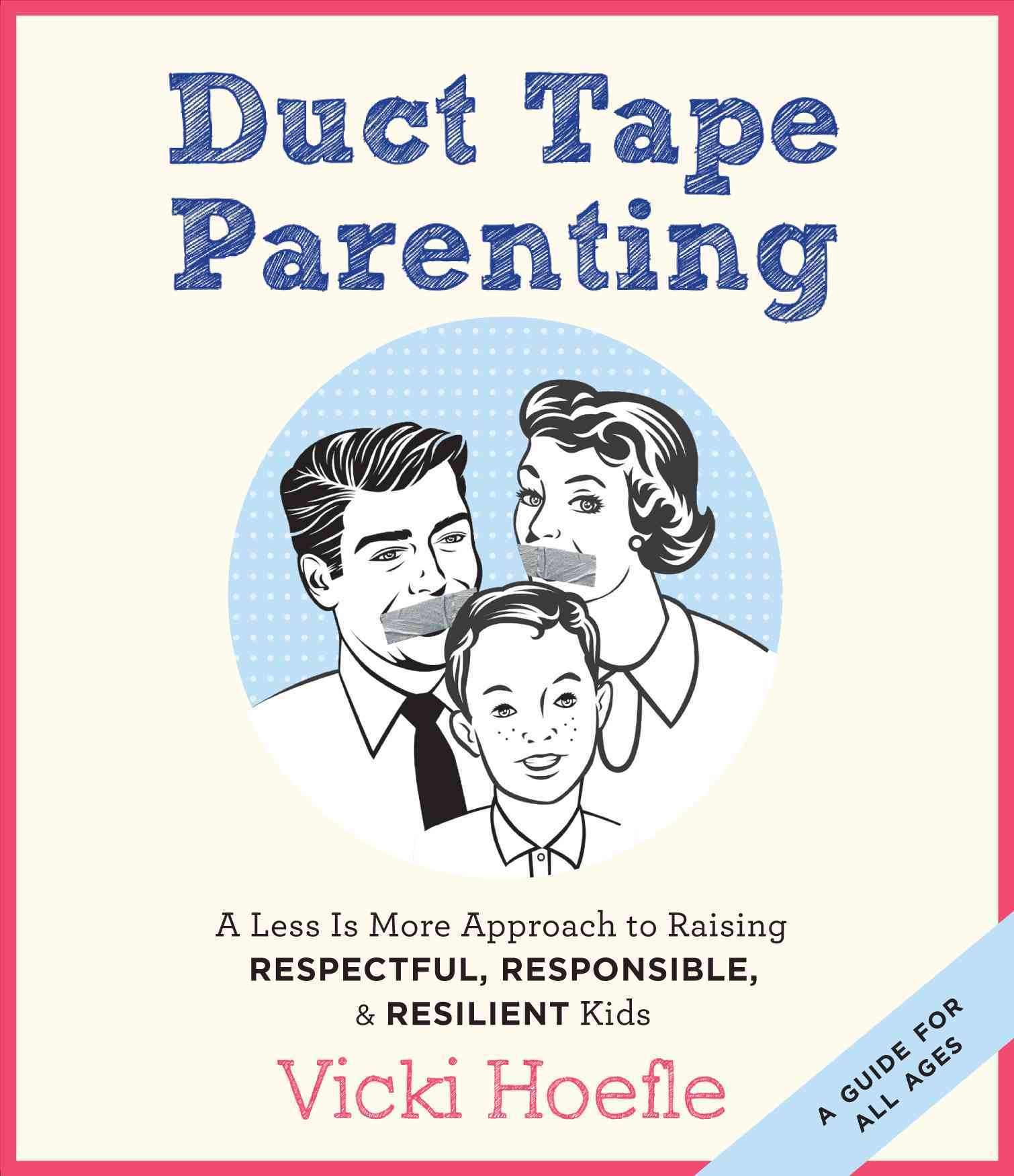 Duct Tape Parenting: A Less Is More Approach to Raising Respectful, Responsible, & Resilient Kids (CD-Audio)