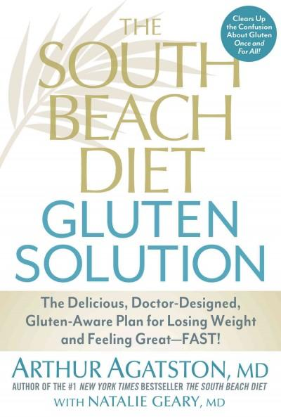 The South Beach Diet Gluten Solution: The Delicious, Doctor-Designed, Gluten-Aware Plan for Losing Weight and Fee... (Hardcover)